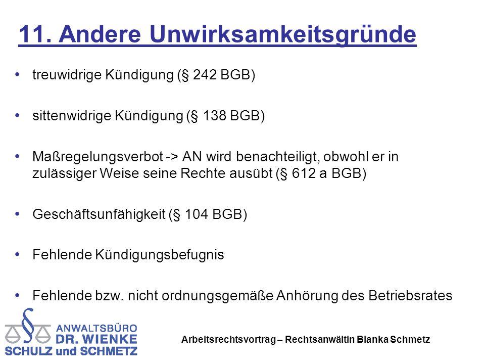 Arbeitsrechtsvortrag – Rechtsanwältin Bianka Schmetz 11. Andere Unwirksamkeitsgründe treuwidrige Kündigung (§ 242 BGB) sittenwidrige Kündigung (§ 138