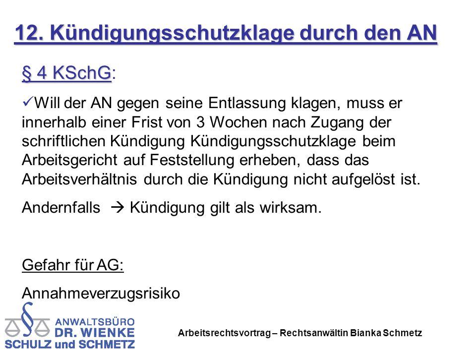 Arbeitsrechtsvortrag – Rechtsanwältin Bianka Schmetz 12. Kündigungsschutzklage durch den AN § 4 KSchG § 4 KSchG: Will der AN gegen seine Entlassung kl