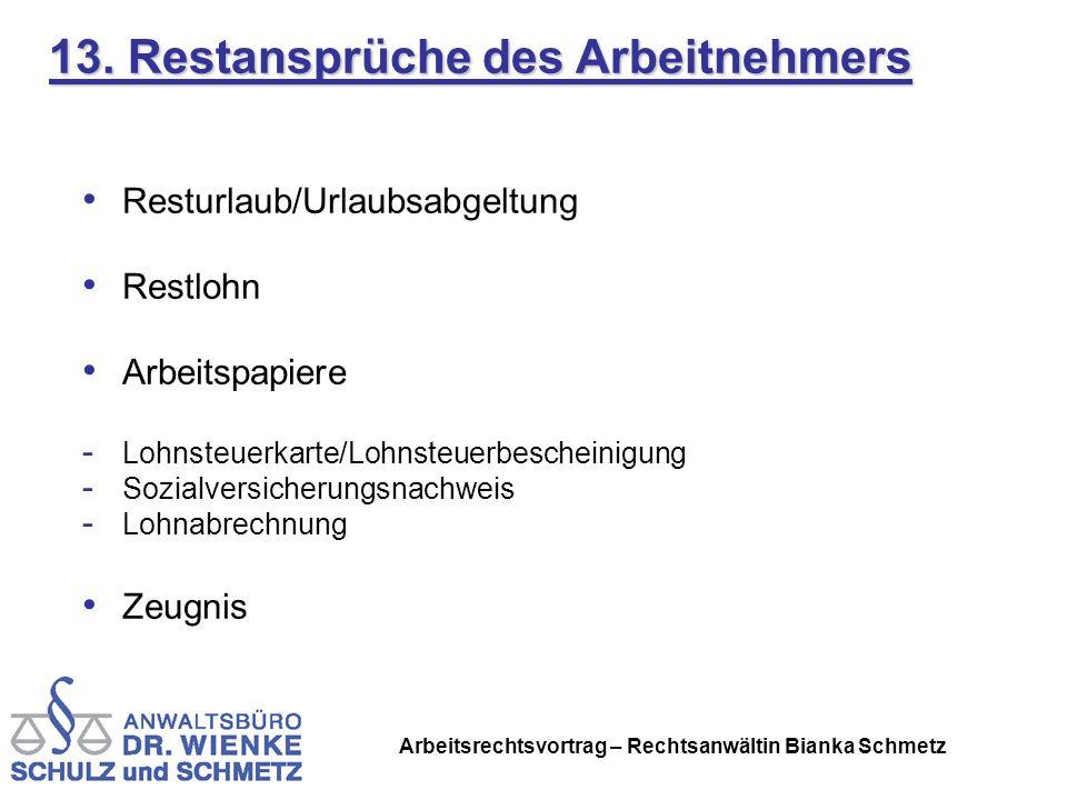 Arbeitsrechtsvortrag – Rechtsanwältin Bianka Schmetz 13. Restansprüche des Arbeitnehmers Resturlaub/Urlaubsabgeltung Restlohn Arbeitspapiere - Lohnste