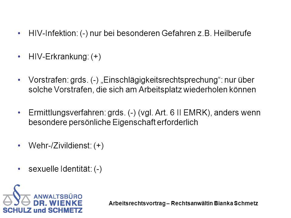 Arbeitsrechtsvortrag – Rechtsanwältin Bianka Schmetz HIV-Infektion: (-) nur bei besonderen Gefahren z.B. Heilberufe HIV-Erkrankung: (+) Vorstrafen: gr
