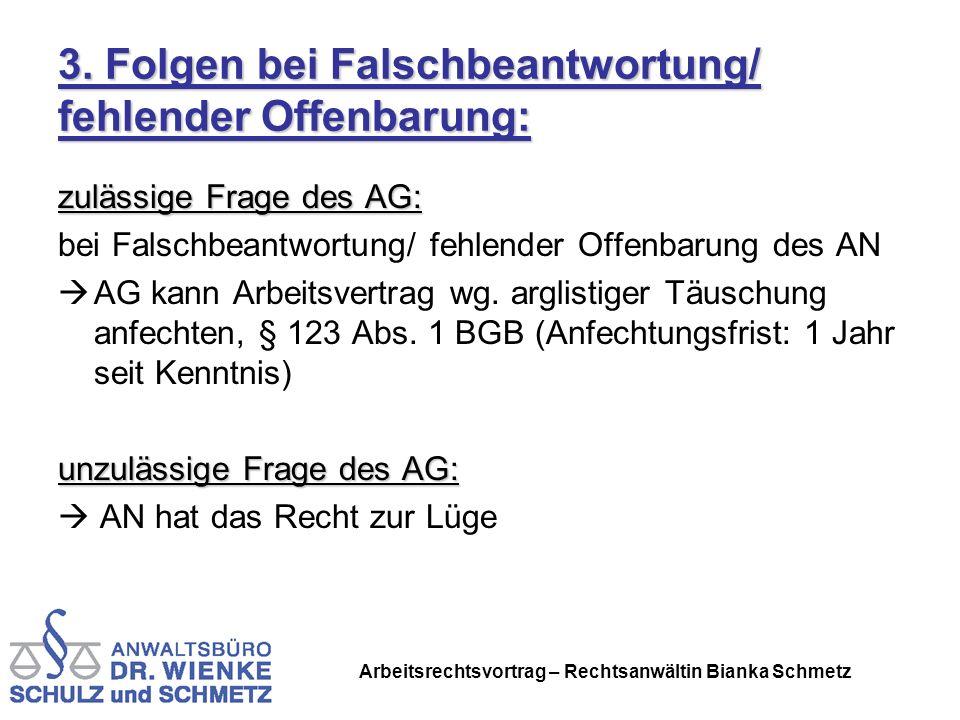 Arbeitsrechtsvortrag – Rechtsanwältin Bianka Schmetz 3. Folgen bei Falschbeantwortung/ fehlender Offenbarung: zulässige Frage des AG: bei Falschbeantw