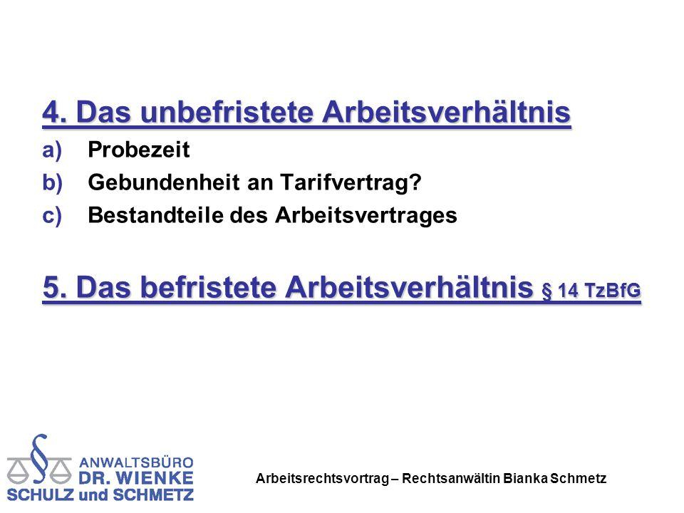 Arbeitsrechtsvortrag – Rechtsanwältin Bianka Schmetz 4. Das unbefristete Arbeitsverhältnis a)Probezeit b)Gebundenheit an Tarifvertrag? c)Bestandteile