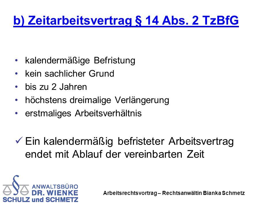 Arbeitsrechtsvortrag – Rechtsanwältin Bianka Schmetz b) Zeitarbeitsvertrag § 14 Abs. 2 TzBfG kalendermäßige Befristung kein sachlicher Grund bis zu 2