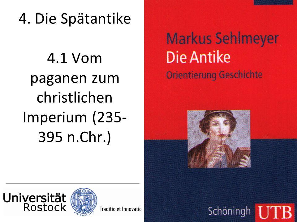 4. Die Spätantike 4.1 Vom paganen zum christlichen Imperium (235- 395 n.Chr.)