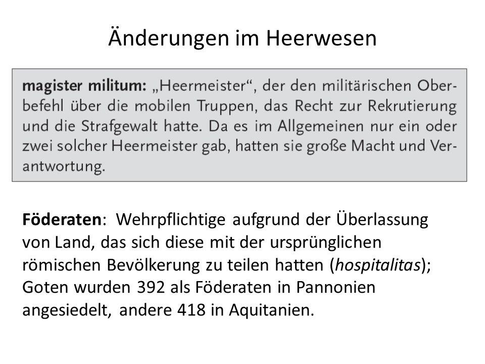 Änderungen im Heerwesen.. Föderaten: Wehrpflichtige aufgrund der Überlassung von Land, das sich diese mit der ursprünglichen römischen Bevölkerung zu