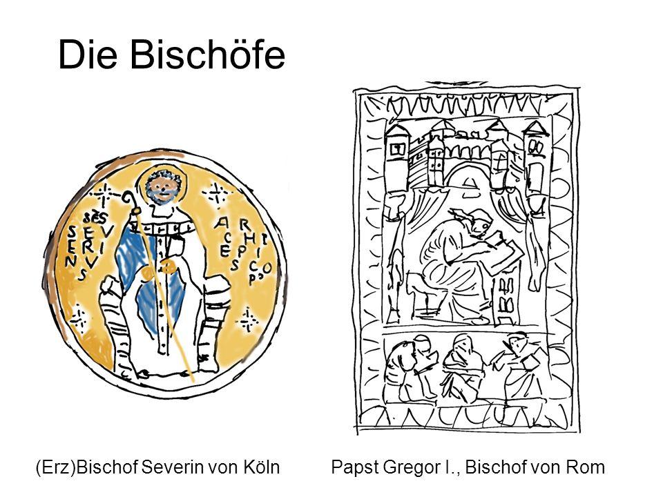 Die Bischöfe (Erz)Bischof Severin von Köln Papst Gregor I., Bischof von Rom