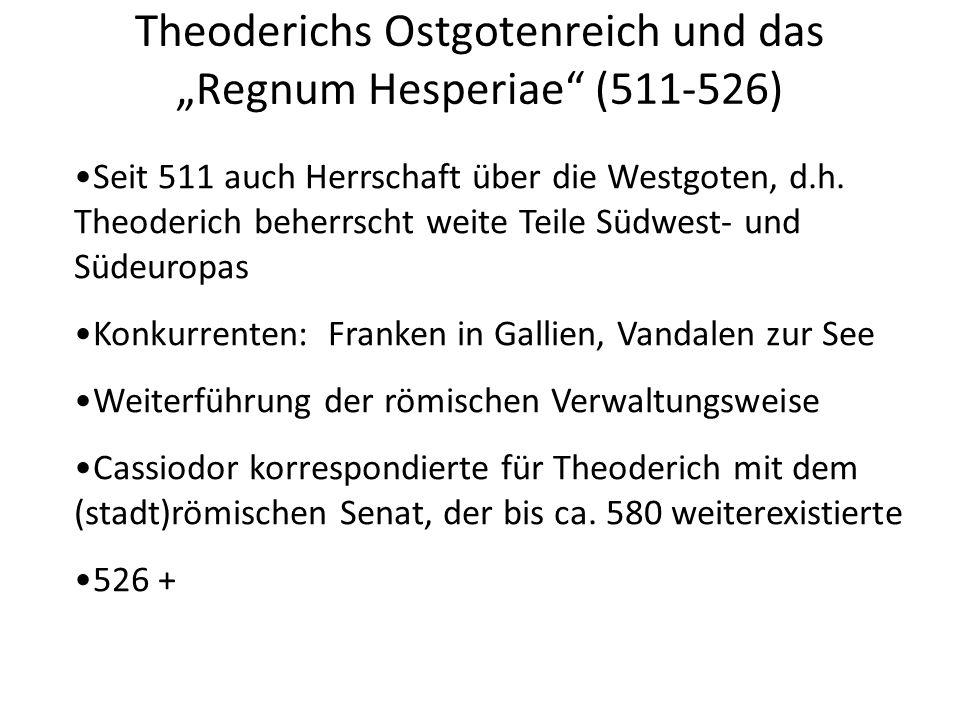 Theoderichs Ostgotenreich und das Regnum Hesperiae (511-526) Seit 511 auch Herrschaft über die Westgoten, d.h. Theoderich beherrscht weite Teile Südwe