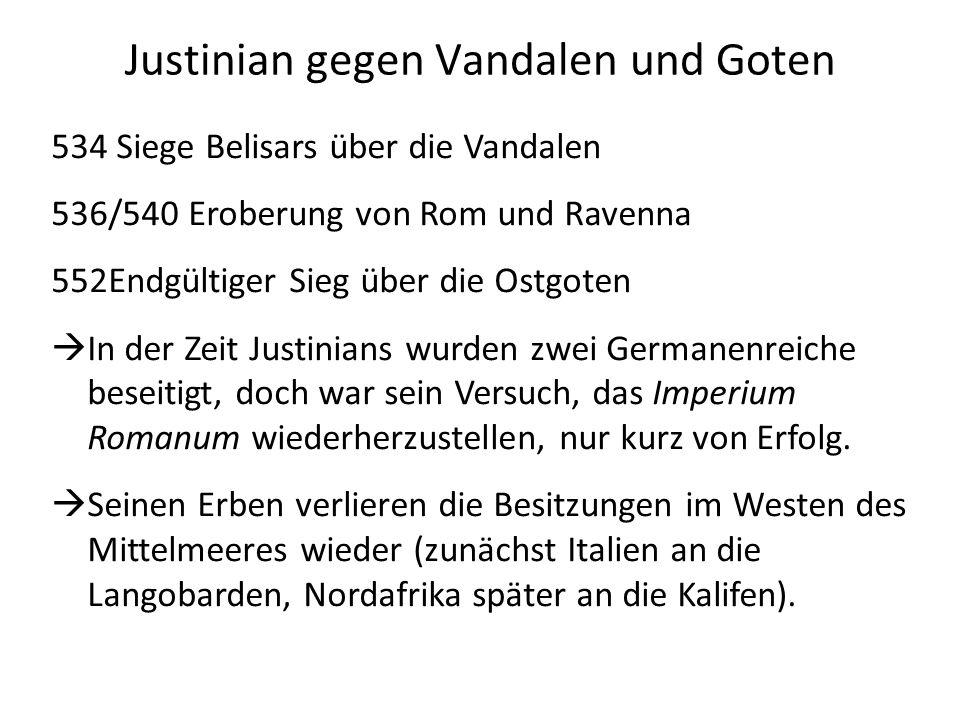 Justinian gegen Vandalen und Goten 534 Siege Belisars über die Vandalen 536/540 Eroberung von Rom und Ravenna 552Endgültiger Sieg über die Ostgoten In