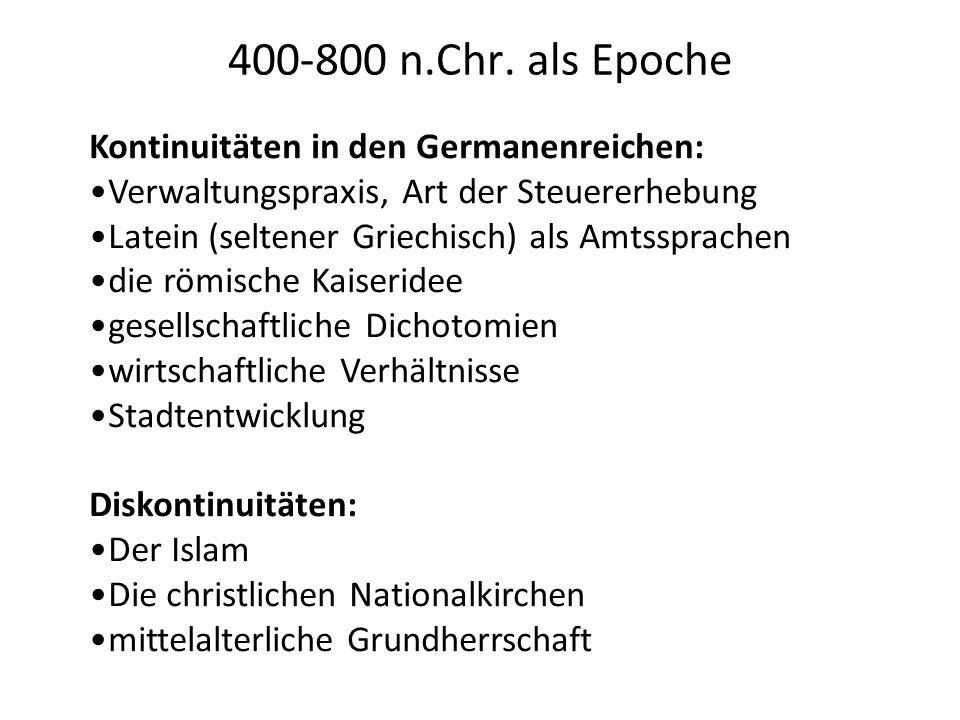 400-800 n.Chr. als Epoche Kontinuitäten in den Germanenreichen: Verwaltungspraxis, Art der Steuererhebung Latein (seltener Griechisch) als Amtssprache