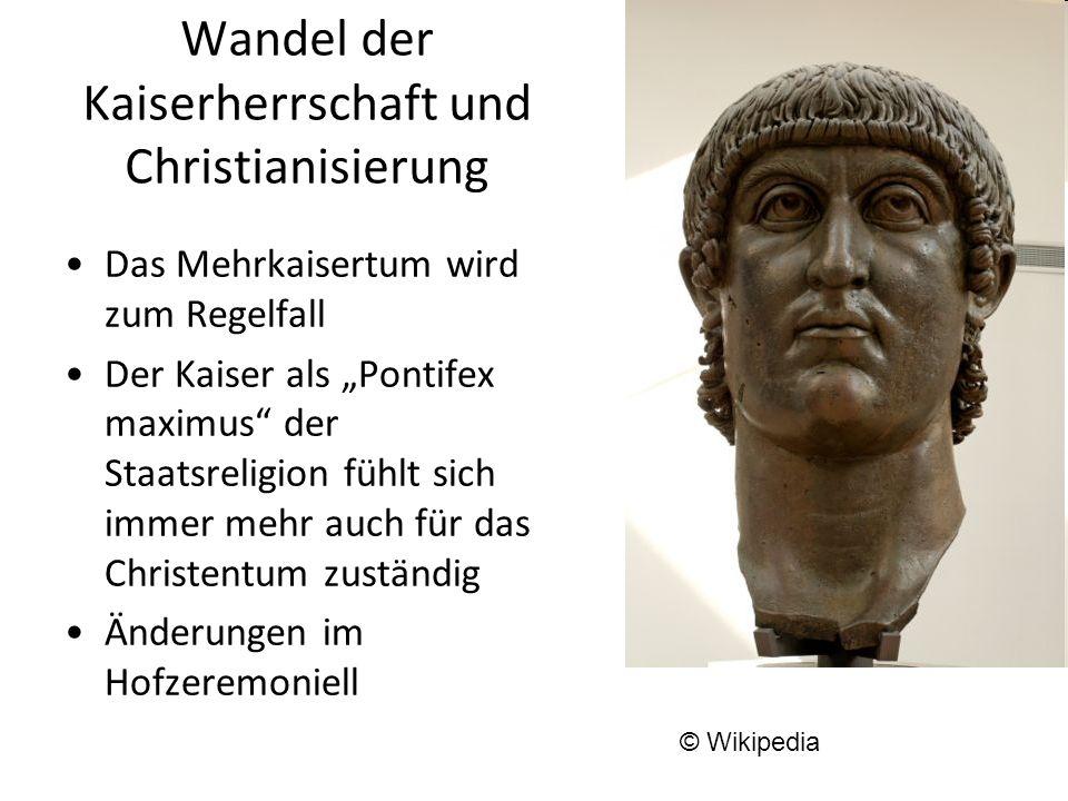 Wandel der Kaiserherrschaft und Christianisierung Das Mehrkaisertum wird zum Regelfall Der Kaiser als Pontifex maximus der Staatsreligion fühlt sich i