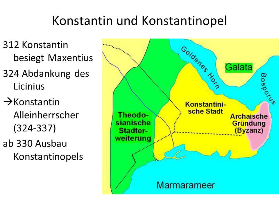 Konstantin und Konstantinopel 312 Konstantin besiegt Maxentius 324 Abdankung des Licinius Konstantin Alleinherrscher (324-337) ab 330 Ausbau Konstanti
