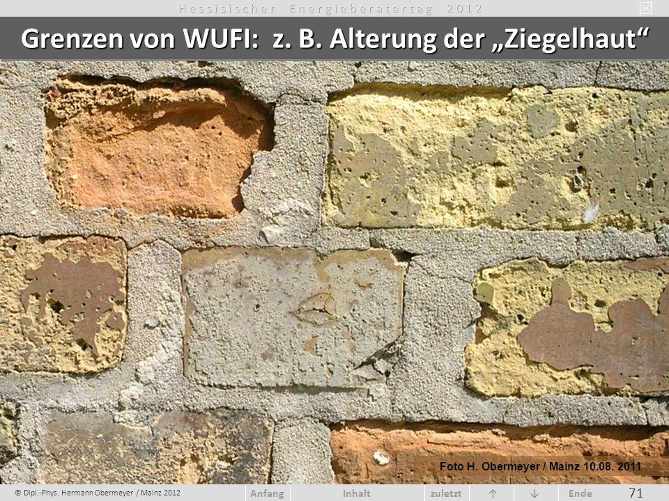 © Dipl.-Phys. Hermann Obermeyer / Mainz 2012 zuletzt Ende AnfangInhalt 71 Foto H. Obermeyer / Mainz 10.08. 2011 Grenzen von WUFI: z. B. Alterung der Z