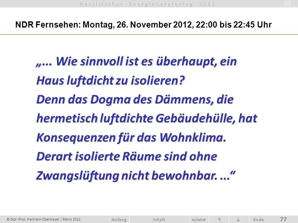 © Dipl.-Phys. Hermann Obermeyer / Mainz 2012 zuletzt Ende AnfangInhalt 77... Wie sinnvoll ist es überhaupt, ein Haus luftdicht zu isolieren? Denn das
