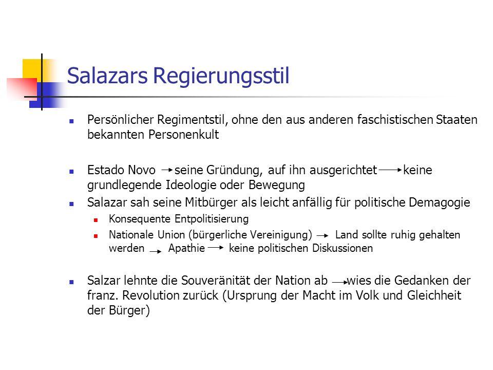 Salazars Regierungsstil Persönlicher Regimentstil, ohne den aus anderen faschistischen Staaten bekannten Personenkult Estado Novo seine Gründung, auf