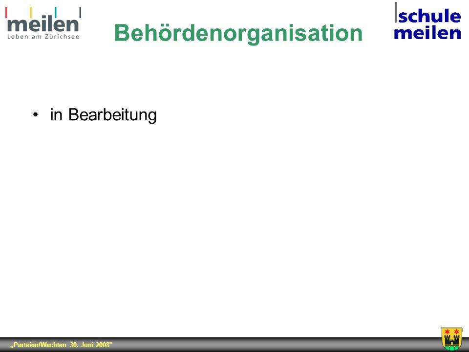 Parteien/Wachten 30. Juni 2008 Behördenorganisation in Bearbeitung