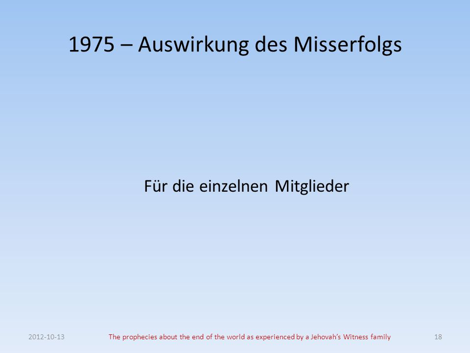 1975 – Auswirkung des Misserfolgs Für die einzelnen Mitglieder The prophecies about the end of the world as experienced by a Jehovahs Witness family18