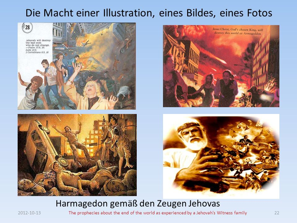 Die Macht einer Illustration, eines Bildes, eines Fotos The prophecies about the end of the world as experienced by a Jehovahs Witness family22 Harmagedon gemäß den Zeugen Jehovas
