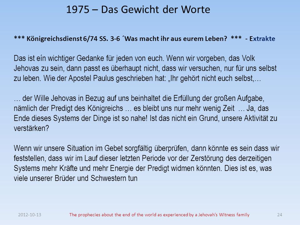 1975 – Das Gewicht der Worte The prophecies about the end of the world as experienced by a Jehovahs Witness family24 *** Königreichsdienst 6/74 SS.