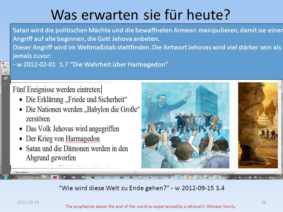 Was erwarten sie für heute? 2012-10-13 The prophecies about the end of the world as experienced by a Jehovahs Witness family 36 Satan wird die politis