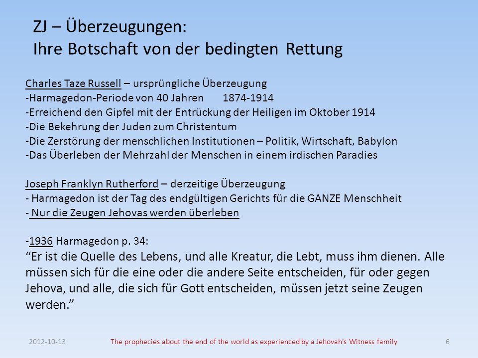 ZJ – Überzeugungen: Ihre Botschaft von der bedingten Rettung 2012-10-13The prophecies about the end of the world as experienced by a Jehovahs Witness