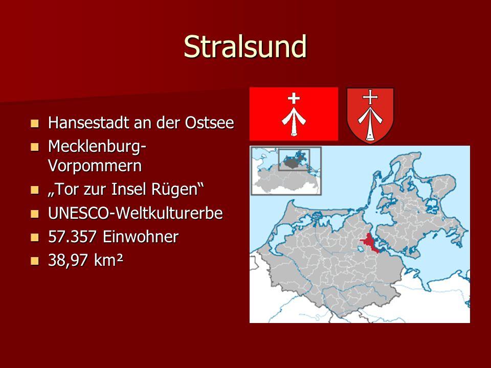Stralsund Hansestadt an der Ostsee Hansestadt an der Ostsee Mecklenburg- Vorpommern Mecklenburg- Vorpommern Tor zur Insel Rügen Tor zur Insel Rügen UNESCO-Weltkulturerbe UNESCO-Weltkulturerbe 57.357 Einwohner 57.357 Einwohner 38,97 km² 38,97 km²