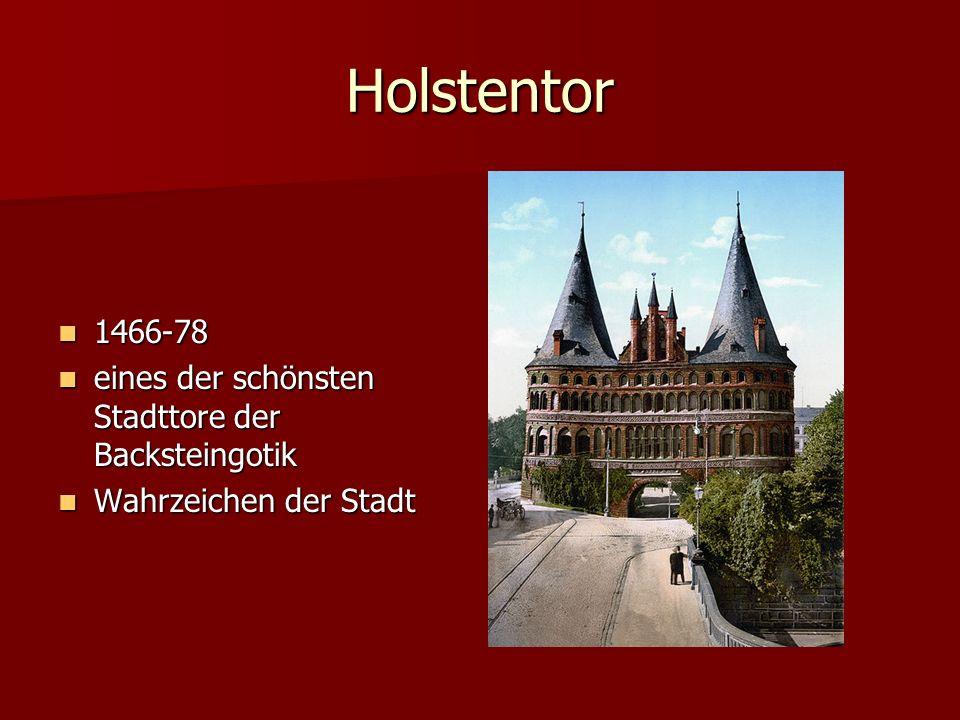 Holstentor 1466-78 1466-78 eines der schönsten Stadttore der Backsteingotik eines der schönsten Stadttore der Backsteingotik Wahrzeichen der Stadt Wahrzeichen der Stadt
