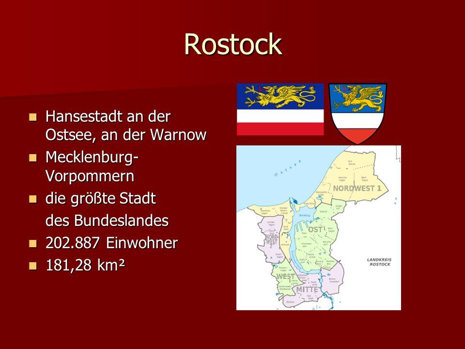 Rostock Hansestadt an der Ostsee, an der Warnow Hansestadt an der Ostsee, an der Warnow Mecklenburg- Vorpommern Mecklenburg- Vorpommern die größte Stadt die größte Stadt des Bundeslandes 202.887 Einwohner 202.887 Einwohner 181,28 km² 181,28 km²