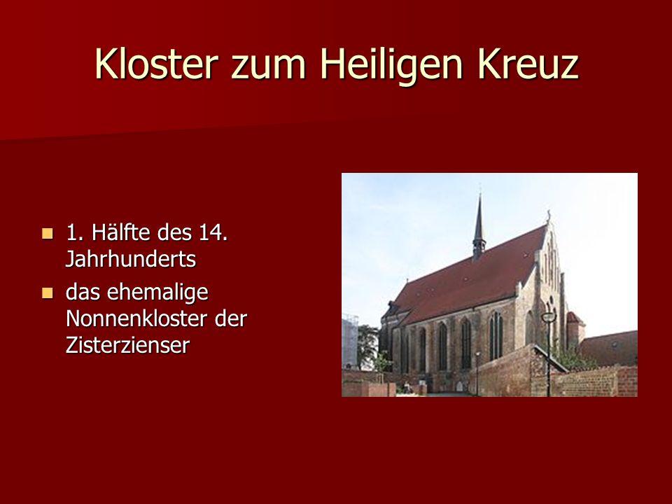 Kloster zum Heiligen Kreuz 1.Hälfte des 14. Jahrhunderts 1.