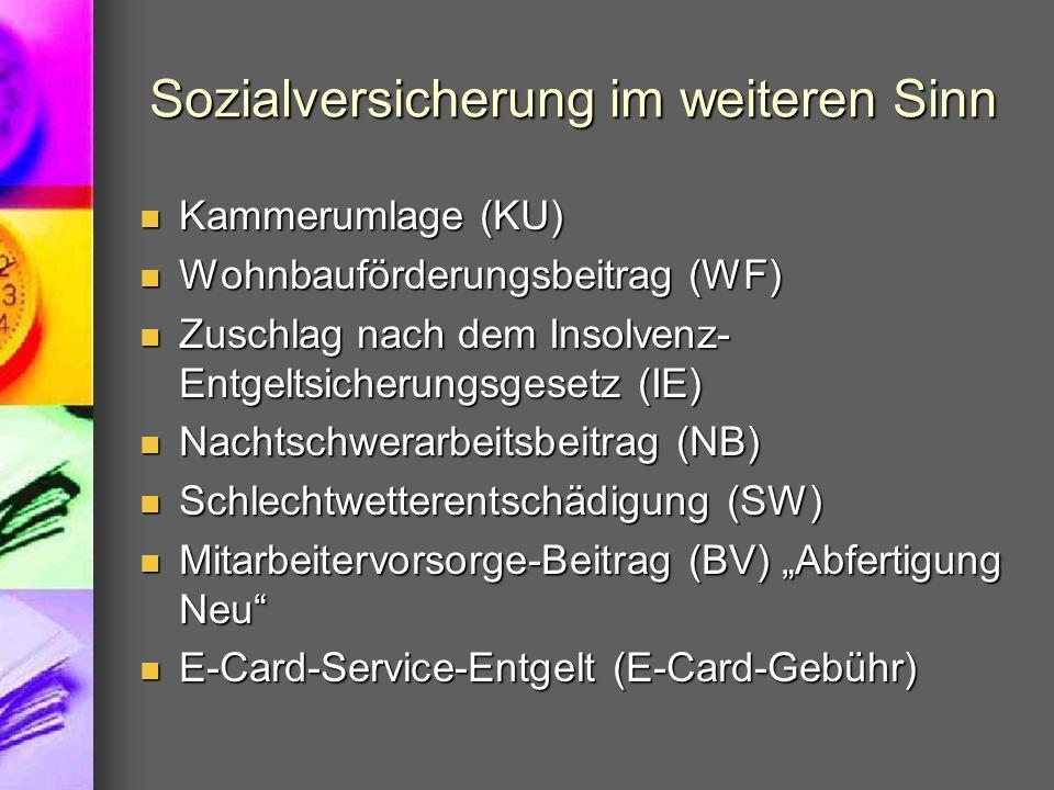 Sozialversicherung im weiteren Sinn Kammerumlage (KU) Kammerumlage (KU) Wohnbauförderungsbeitrag (WF) Wohnbauförderungsbeitrag (WF) Zuschlag nach dem