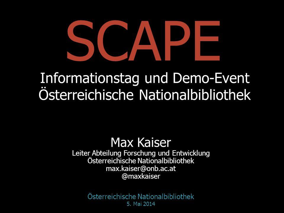 SCAPE Informationstag und Demo-Event Österreichische Nationalbibliothek Max Kaiser Leiter Abteilung Forschung und Entwicklung Österreichische Nationalbibliothek max.kaiser@onb.ac.at @maxkaiser Österreichische Nationalbibliothek 5.