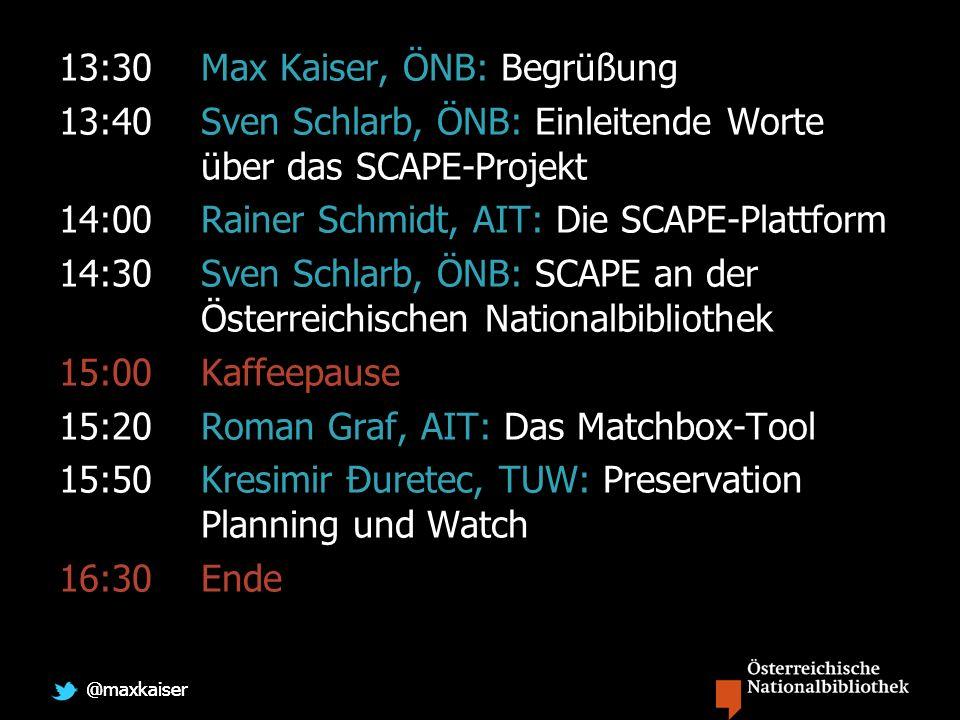 @maxkaiser 13:30Max Kaiser, ÖNB: Begrüßung 13:40Sven Schlarb, ÖNB: Einleitende Worte über das SCAPE-Projekt 14:00Rainer Schmidt, AIT: Die SCAPE-Plattform 14:30 Sven Schlarb, ÖNB: SCAPE an der Österreichischen Nationalbibliothek 15:00 Kaffeepause 15:20Roman Graf, AIT: Das Matchbox-Tool 15:50 Kresimir Đuretec, TUW: Preservation Planning und Watch 16:30Ende