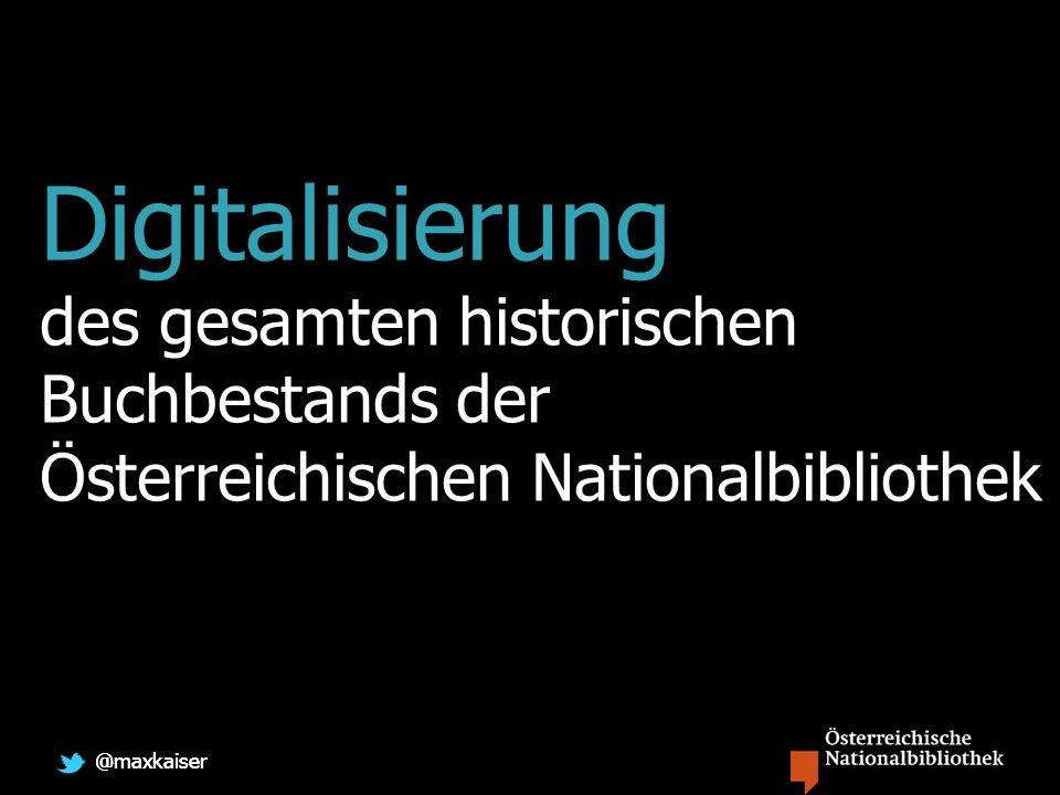 @maxkaiser Digitalisierung des gesamten historischen Buchbestands der Österreichischen Nationalbibliothek