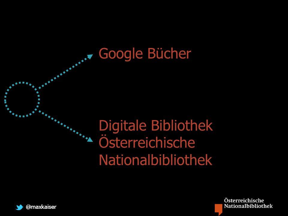 @maxkaiser Google Bücher Digitale Bibliothek Österreichische Nationalbibliothek