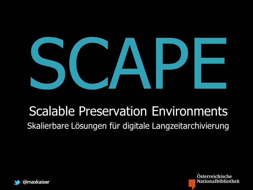 @maxkaiser SCAPE Scalable Preservation Environments Skalierbare Lösungen für digitale Langzeitarchivierung