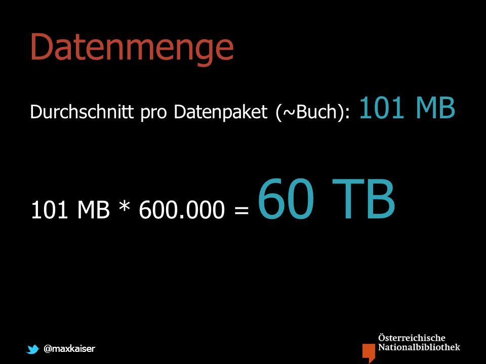 @maxkaiser Datenmenge Durchschnitt pro Datenpaket (~Buch): 101 MB 101 MB * 600.000 = 60 TB