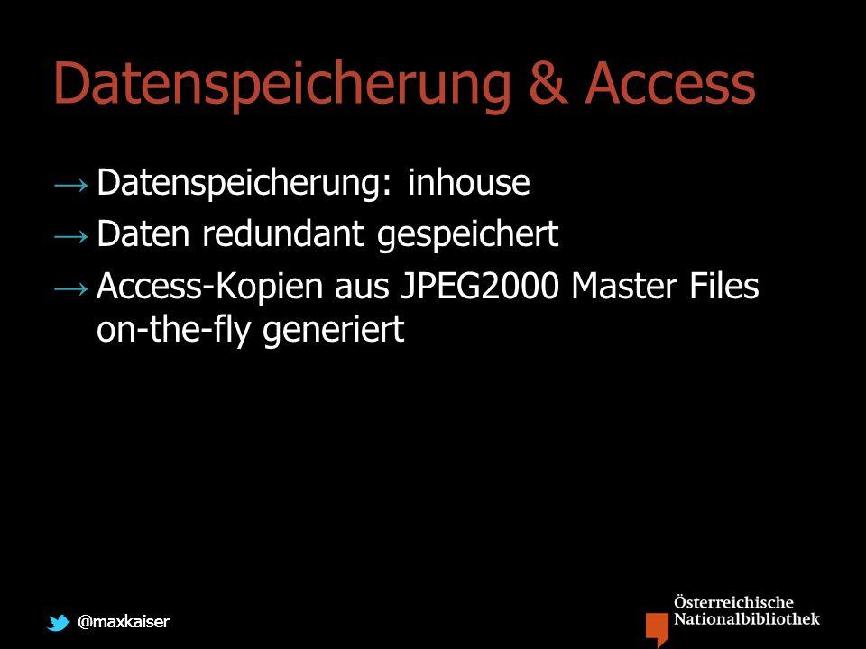 @maxkaiser Datenspeicherung & Access Datenspeicherung: inhouse Daten redundant gespeichert Access-Kopien aus JPEG2000 Master Files on-the-fly generiert