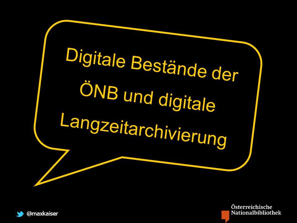 @maxkaiser Digitale Bestände der ÖNB und digitale Langzeitarchivierung