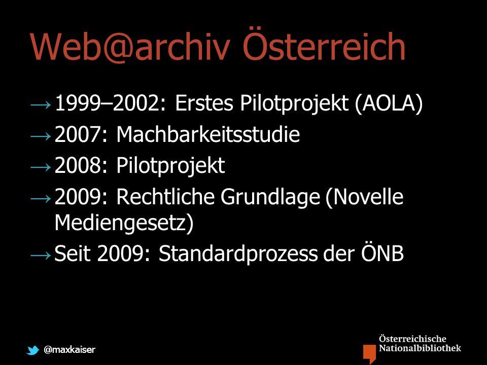 @maxkaiser Web@archiv Österreich 1999–2002: Erstes Pilotprojekt (AOLA) 2007: Machbarkeitsstudie 2008: Pilotprojekt 2009: Rechtliche Grundlage (Novelle Mediengesetz) Seit 2009: Standardprozess der ÖNB