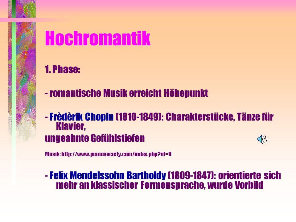 Hochromantik 1. Phase: - romantische Musik erreicht Höhepunkt - Frèdèrik Chopin (1810-1849): Charakterstücke, Tänze für Klavier, ungeahnte Gefühlstief