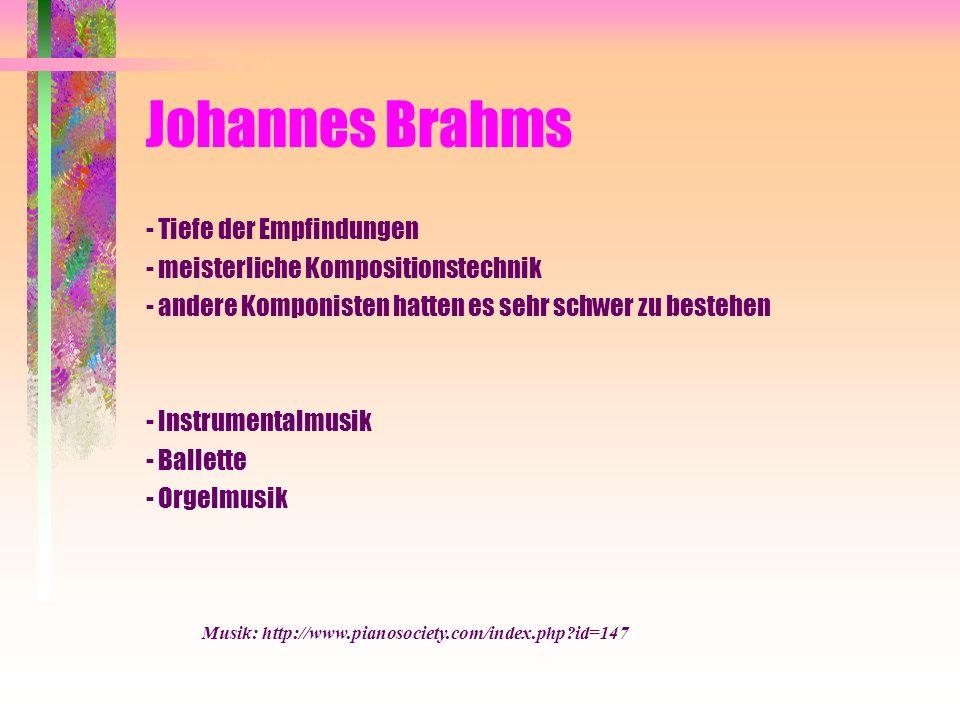 Johannes Brahms - Tiefe der Empfindungen - meisterliche Kompositionstechnik - andere Komponisten hatten es sehr schwer zu bestehen - Instrumentalmusik