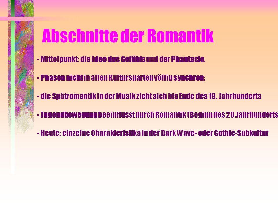 Abschnitte der Romantik - Mittelpunkt: die Idee des Gefühls und der Phantasie. - Phasen nicht in allen Kultursparten völlig synchron; - die Spätromant