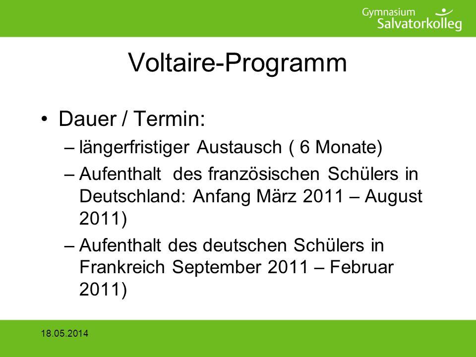 Voltaire-Programm Dauer / Termin: –längerfristiger Austausch ( 6 Monate) –Aufenthalt des französischen Schülers in Deutschland: Anfang März 2011 – August 2011) –Aufenthalt des deutschen Schülers in Frankreich September 2011 – Februar 2011) 18.05.2014