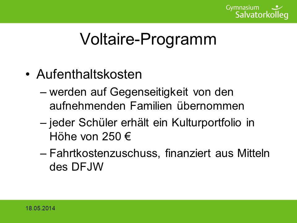 Voltaire-Programm Aufenthaltskosten –werden auf Gegenseitigkeit von den aufnehmenden Familien übernommen –jeder Schüler erhält ein Kulturportfolio in Höhe von 250 –Fahrtkostenzuschuss, finanziert aus Mitteln des DFJW 18.05.2014