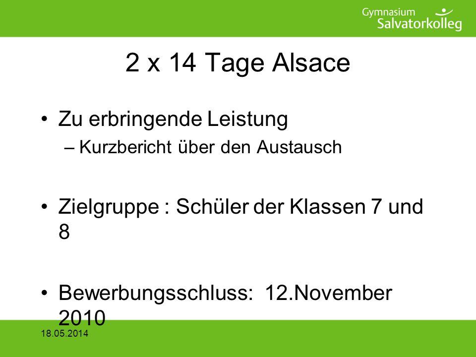 2 x 14 Tage Alsace Zu erbringende Leistung –Kurzbericht über den Austausch Zielgruppe : Schüler der Klassen 7 und 8 Bewerbungsschluss: 12.November 2010 18.05.2014