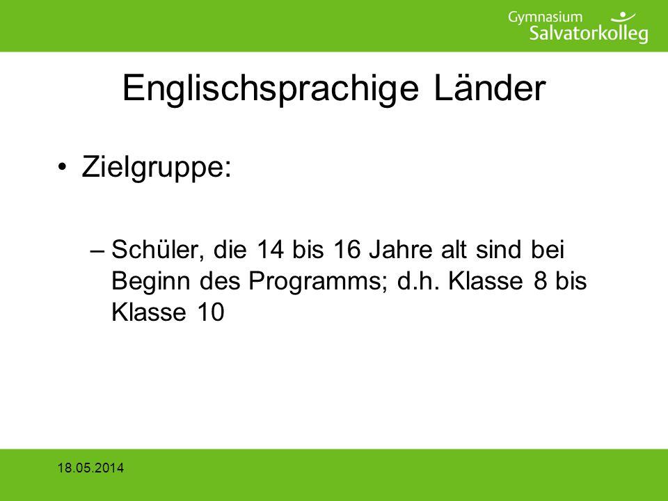 Englischsprachige Länder Zielgruppe: –Schüler, die 14 bis 16 Jahre alt sind bei Beginn des Programms; d.h.
