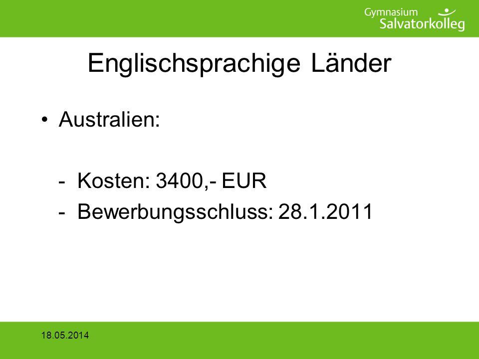 Englischsprachige Länder Australien: - Kosten: 3400,- EUR - Bewerbungsschluss: 28.1.2011 18.05.2014