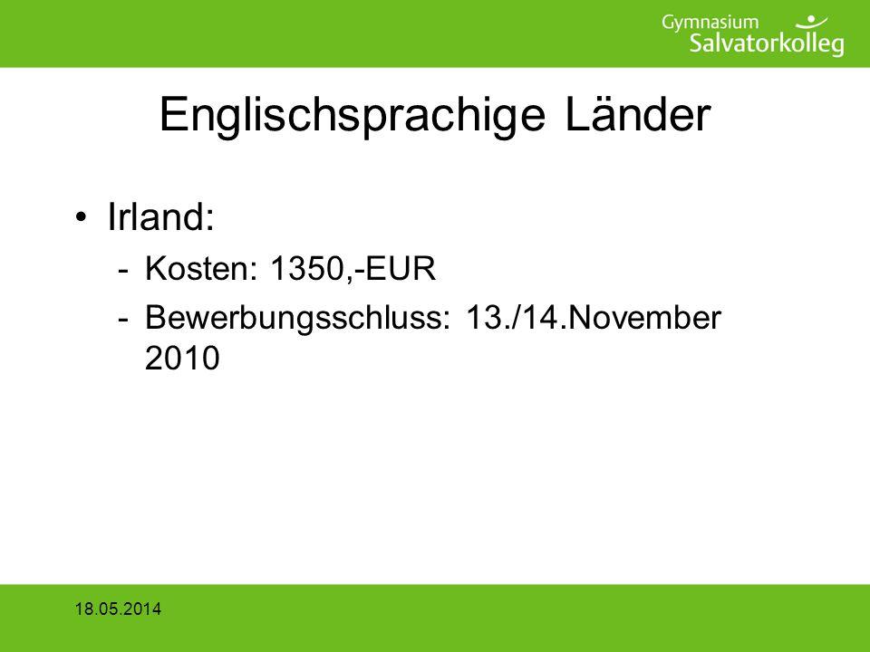 Englischsprachige Länder Irland: -Kosten: 1350,-EUR -Bewerbungsschluss: 13./14.November 2010 18.05.2014