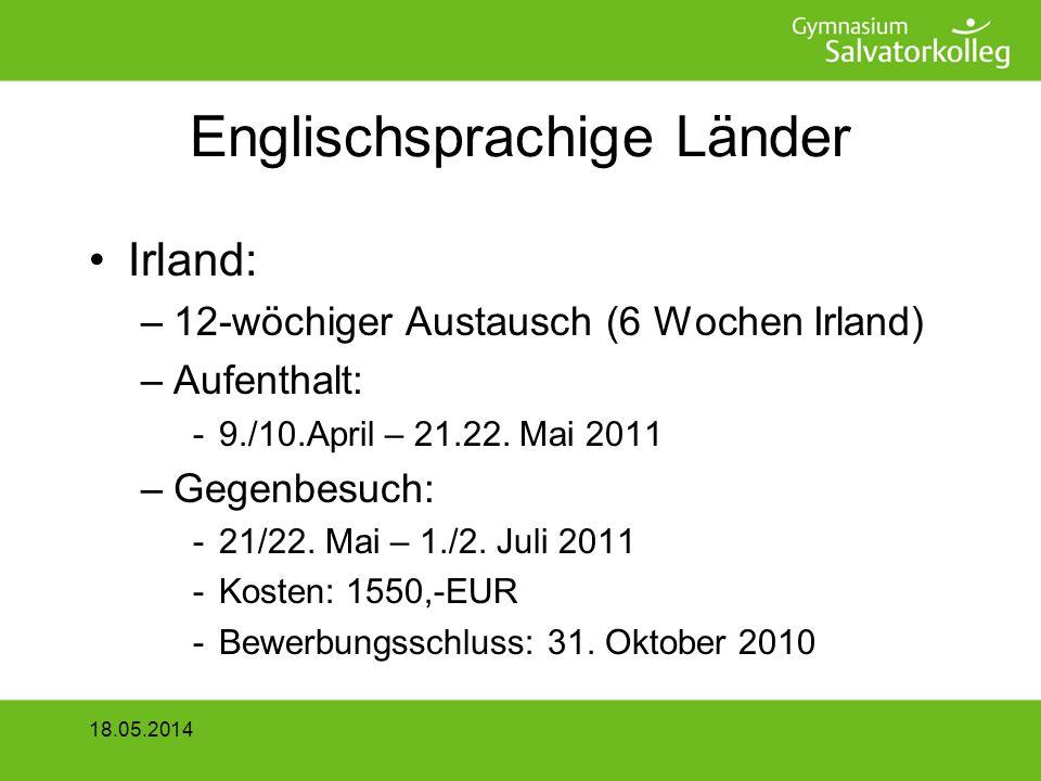 Englischsprachige Länder Irland: –12-wöchiger Austausch (6 Wochen Irland) –Aufenthalt: -9./10.April – 21.22.