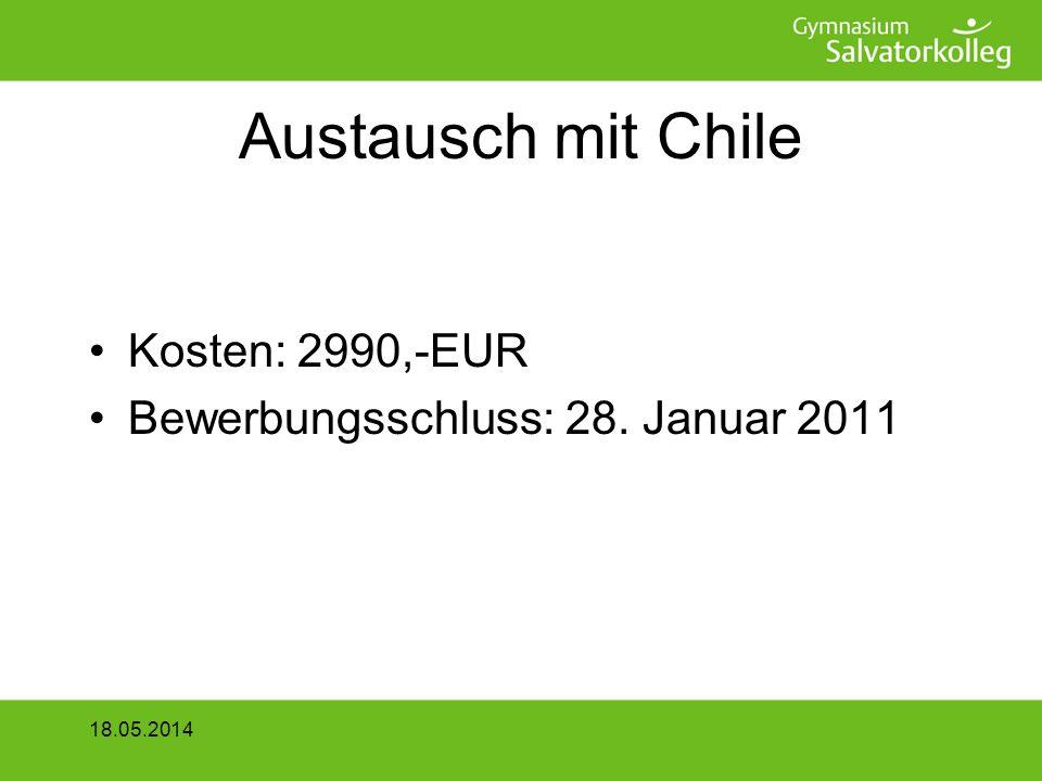 Austausch mit Chile Kosten: 2990,-EUR Bewerbungsschluss: 28. Januar 2011 18.05.2014