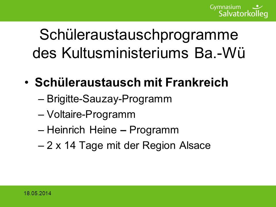 Schüleraustauschprogramme des Kultusministeriums Ba.-Wü Schüleraustausch mit Frankreich –Brigitte-Sauzay-Programm –Voltaire-Programm –Heinrich Heine – Programm –2 x 14 Tage mit der Region Alsace 18.05.2014